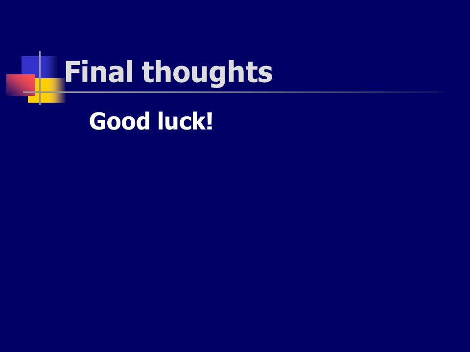 Final thoughts Good luck!