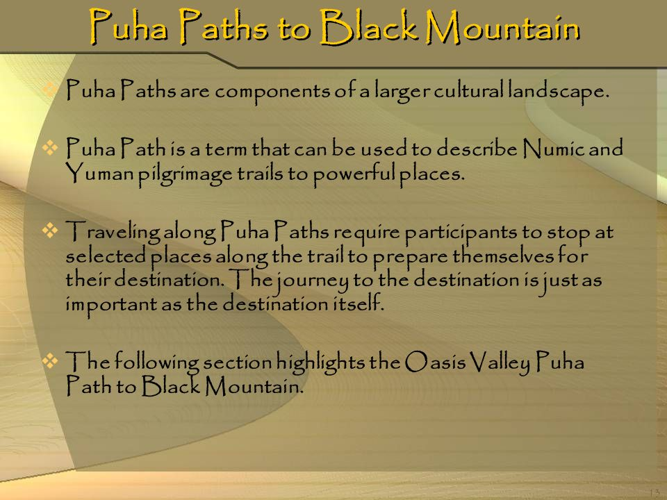 13 Puha Paths to Black Mountain Puha Paths are components of a larger cultural landscape. Puha Path is a term that can be used to describe Numic and Y