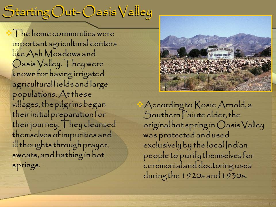 16 Starting Out- Oasis Valley The home communities were important agricultural centers like Ash Meadows and Oasis Valley. They were known for having i