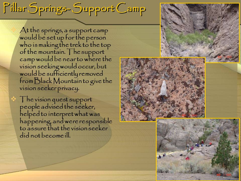 19 Pillar Springs- Support Camp At the springs, a support camp would be set up for the person who is making the trek to the top of the mountain. The s