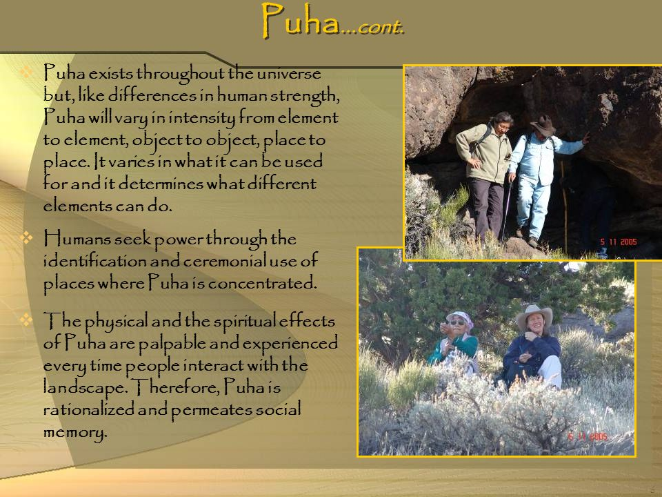 6 Puha...cont. Puha exists throughout the universe but, like differences in human strength, Puha will vary in intensity from element to element, objec