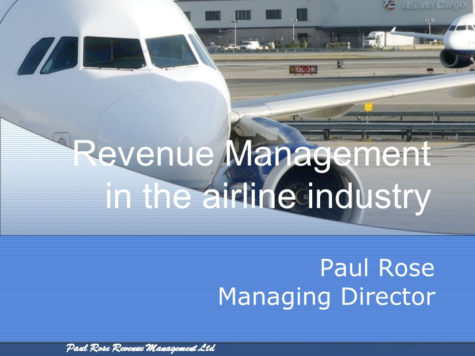 Paul Rose Revenue Management Ltd Revenue Management in the airline industry Paul Rose Managing Director