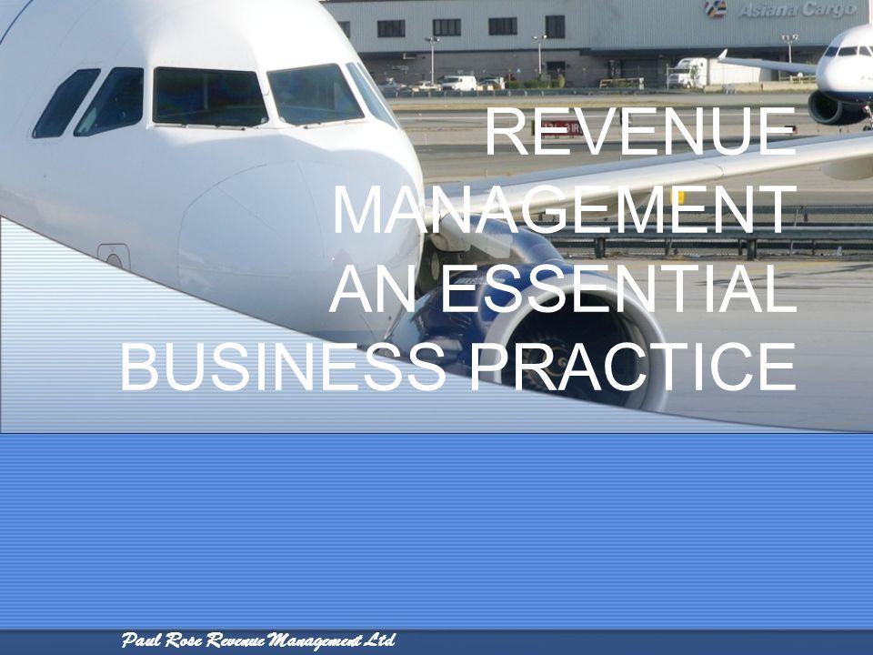 Paul Rose Revenue Management Ltd REVENUE MANAGEMENT AN ESSENTIAL BUSINESS PRACTICE