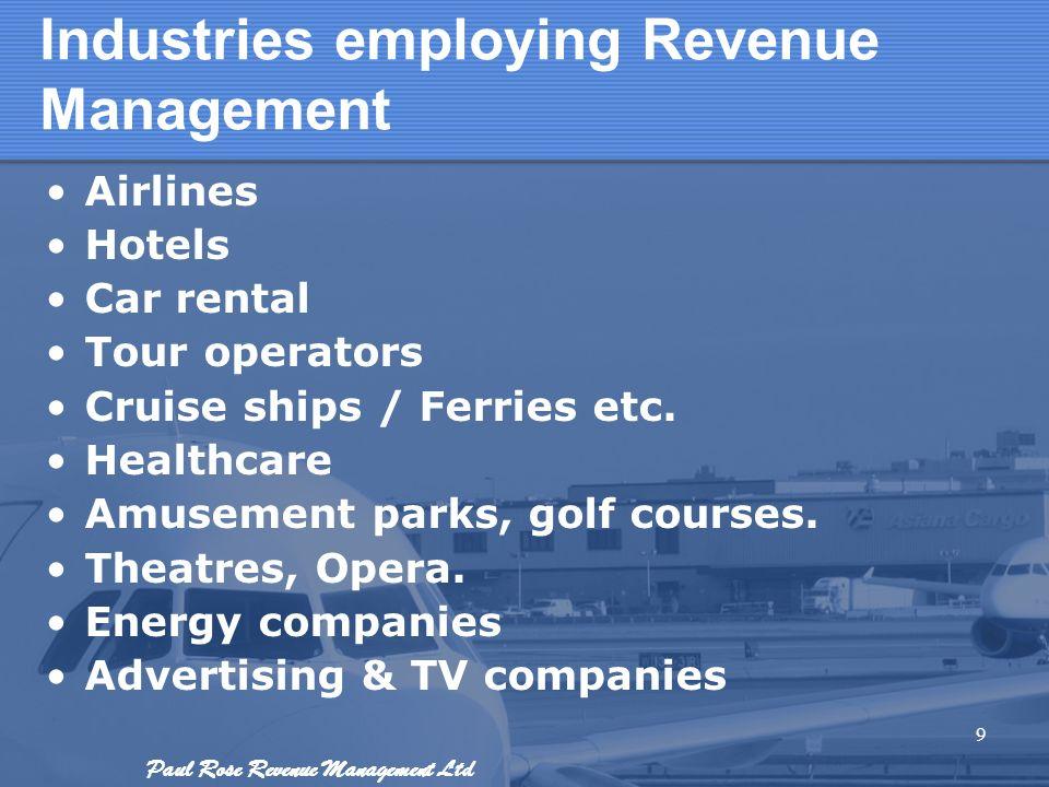 Paul Rose Revenue Management Ltd Industries employing Revenue Management Airlines Hotels Car rental Tour operators Cruise ships / Ferries etc. Healthc