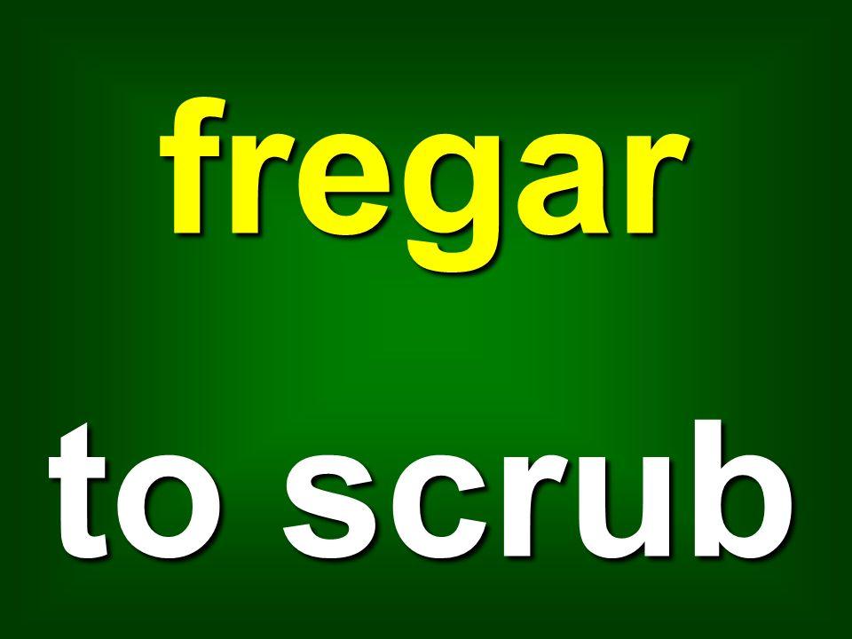 fregar to scrub