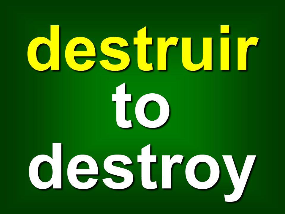 destruir to destroy
