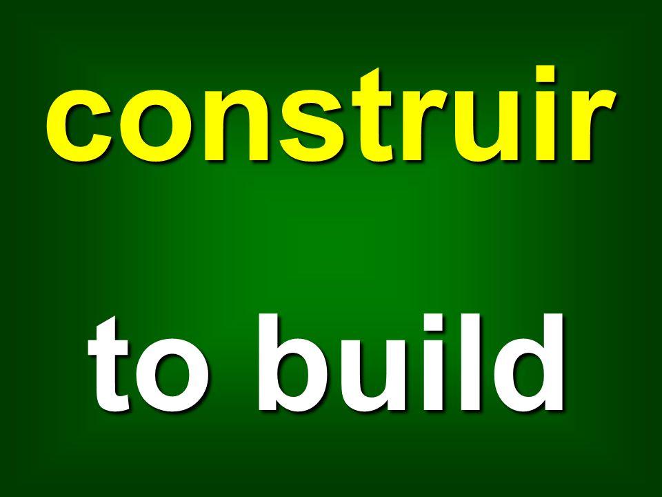 construir to build