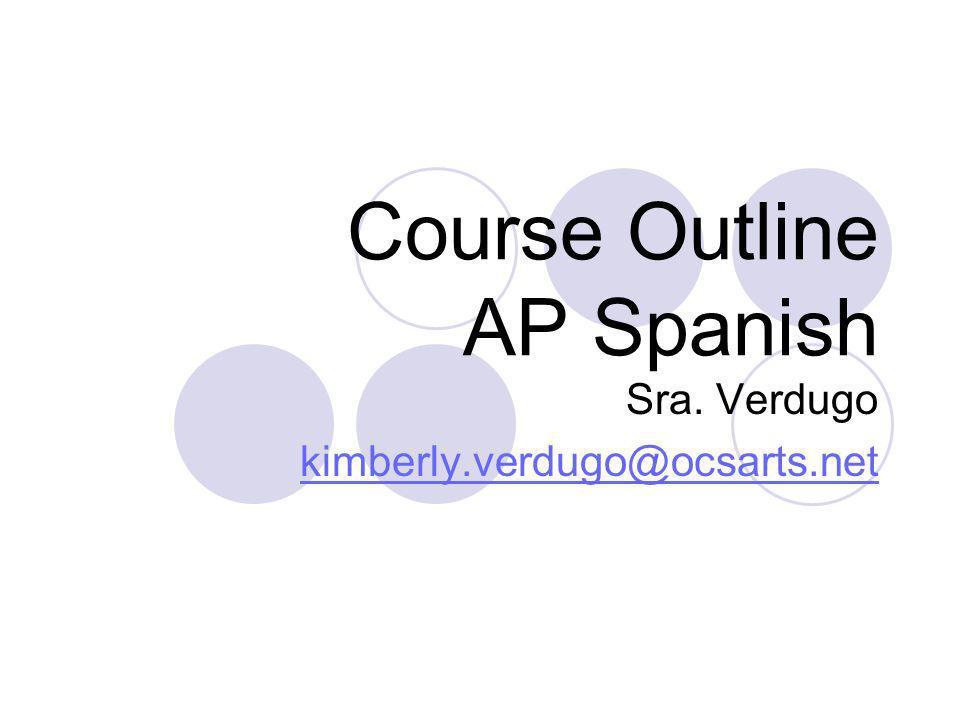 Course Outline AP Spanish Sra. Verdugo kimberly.verdugo@ocsarts.net