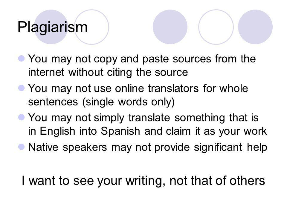 Plagiarism You may not copy and paste sources from the internet without citing the source You may not use online translators for whole sentences (sing