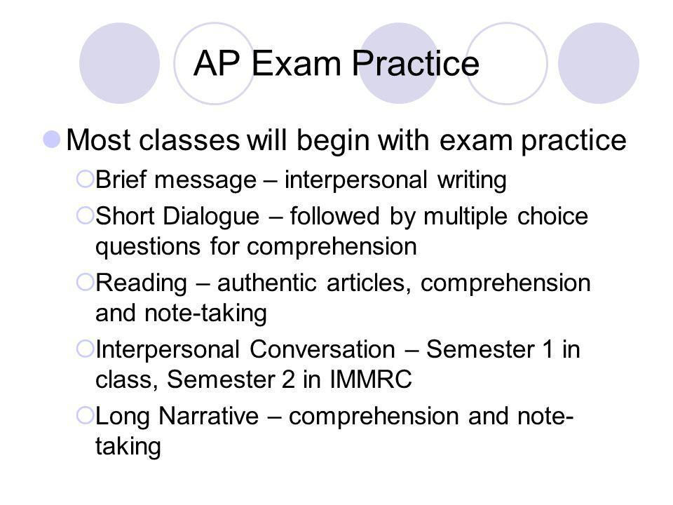 AP Exam Practice Most classes will begin with exam practice Brief message – interpersonal writing Short Dialogue – followed by multiple choice questio