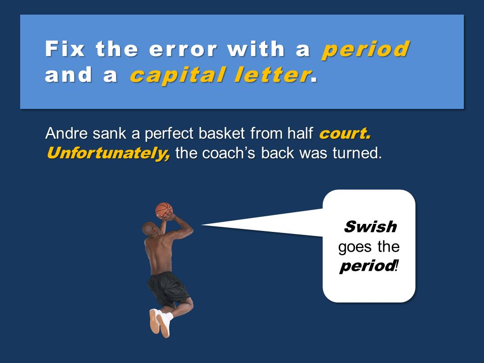 Recognize fused sentences and comma splices. Andre sank a perfect basket from half court unfortunately the coachs back was turned. Andre sank a perfec