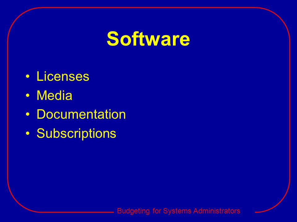 Budgeting for Systems Administrators Software Licenses Media Documentation Subscriptions
