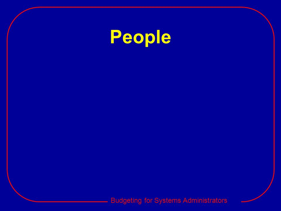 Budgeting for Systems Administrators People