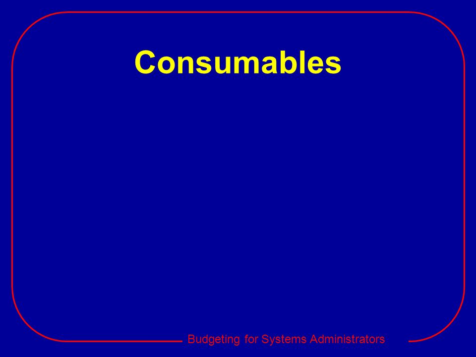 Budgeting for Systems Administrators Consumables