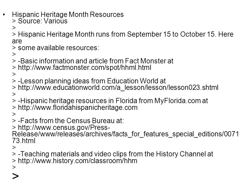 Hispanic Heritage Month Resources > Source: Various > > Hispanic Heritage Month runs from September 15 to October 15.