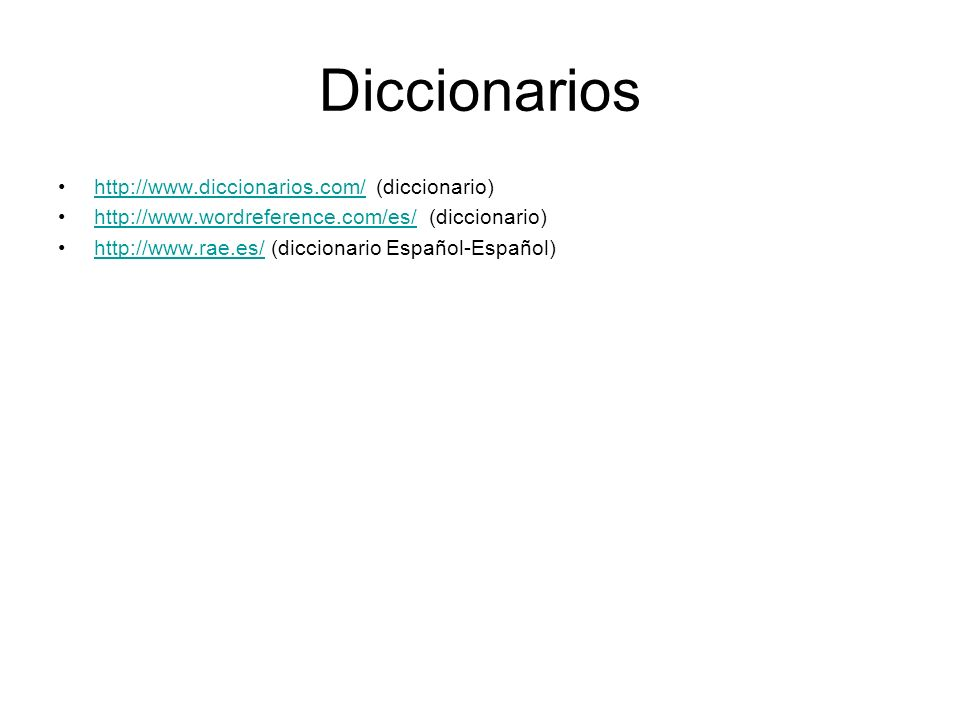 Diccionarios http://www.diccionarios.com/ (diccionario)http://www.diccionarios.com/ http://www.wordreference.com/es/ (diccionario)http://www.wordreference.com/es/ http://www.rae.es/ (diccionario Español-Español)http://www.rae.es/