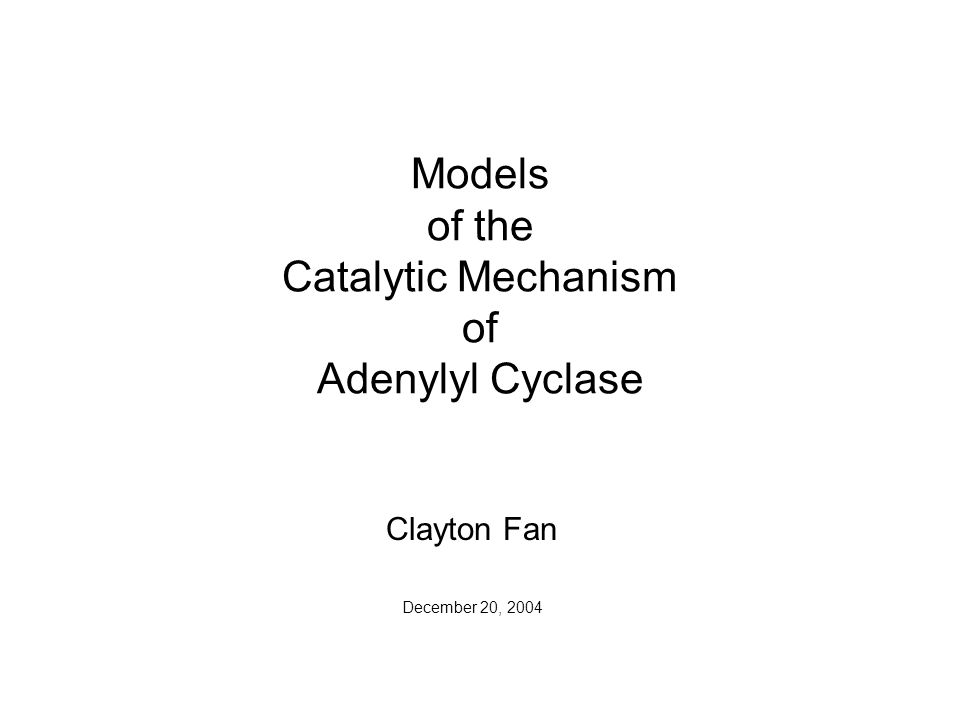 Models of the Catalytic Mechanism of Adenylyl Cyclase Clayton Fan December 20, 2004