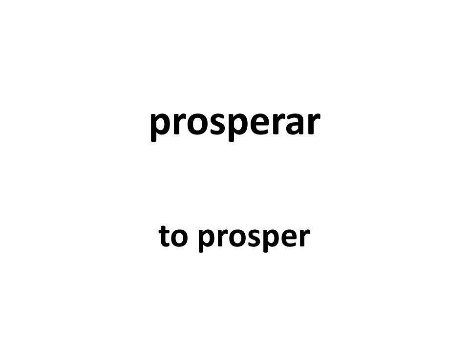 prosperar to prosper