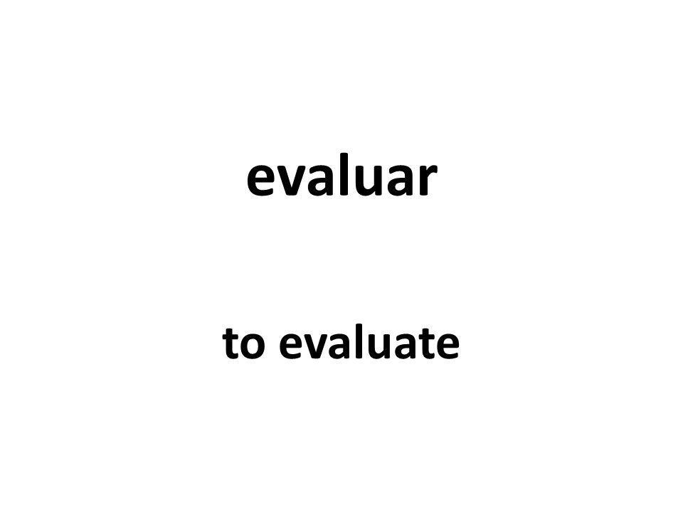 evaluar to evaluate