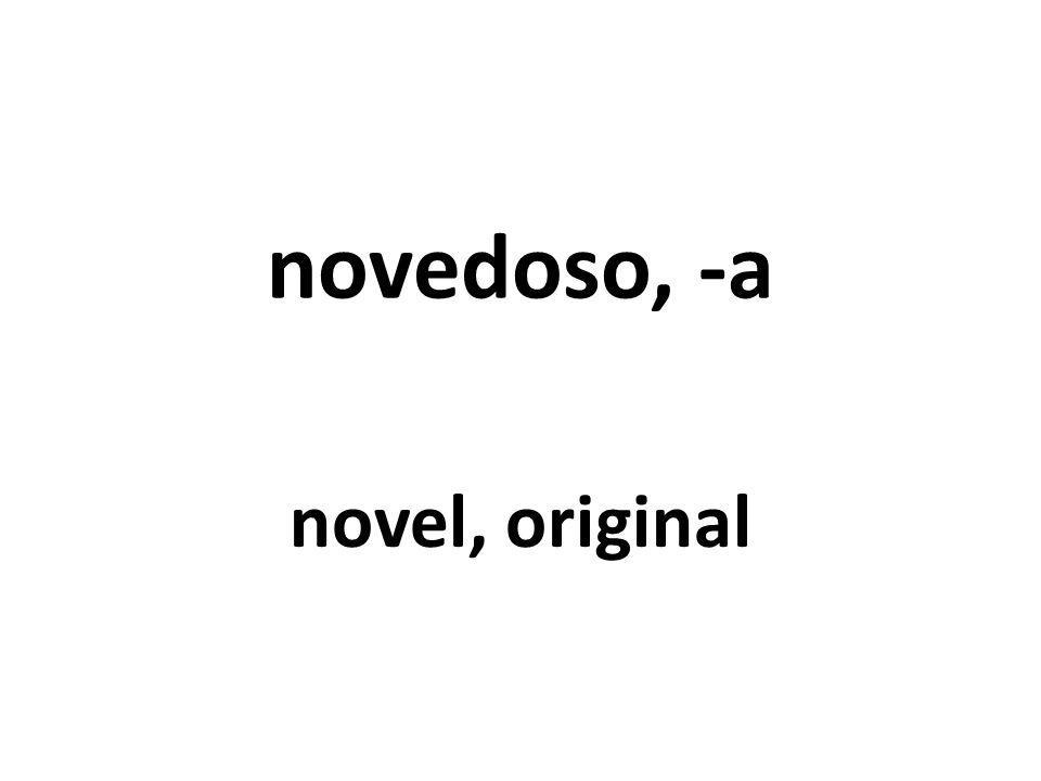 novedoso, -a novel, original