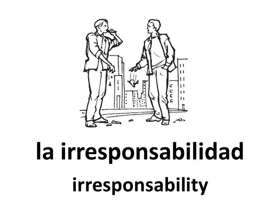 la irresponsabilidad irresponsability