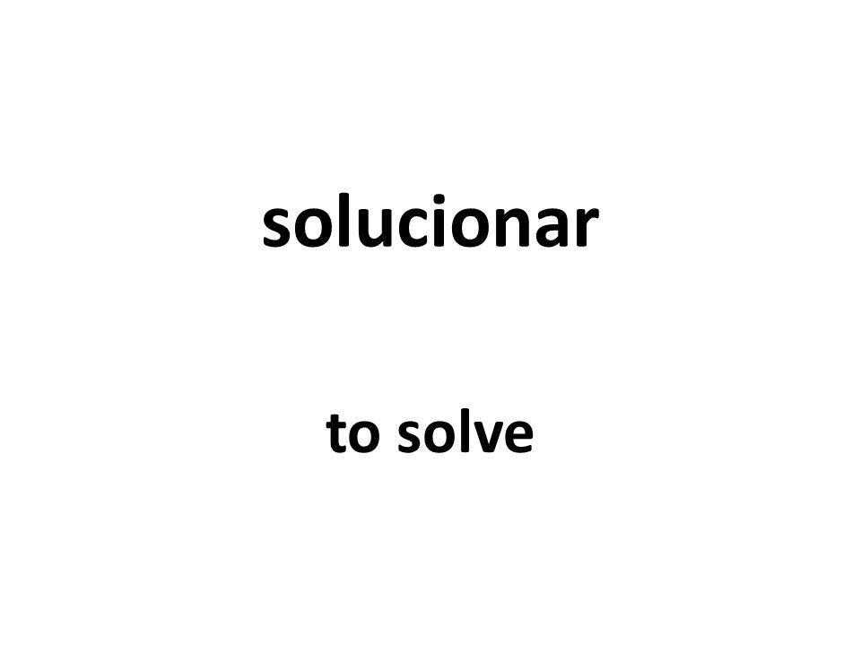solucionar to solve