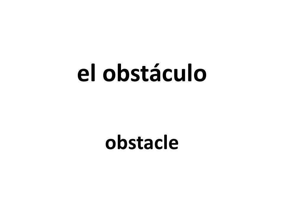 el obstáculo obstacle
