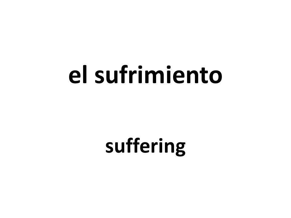 el sufrimiento suffering