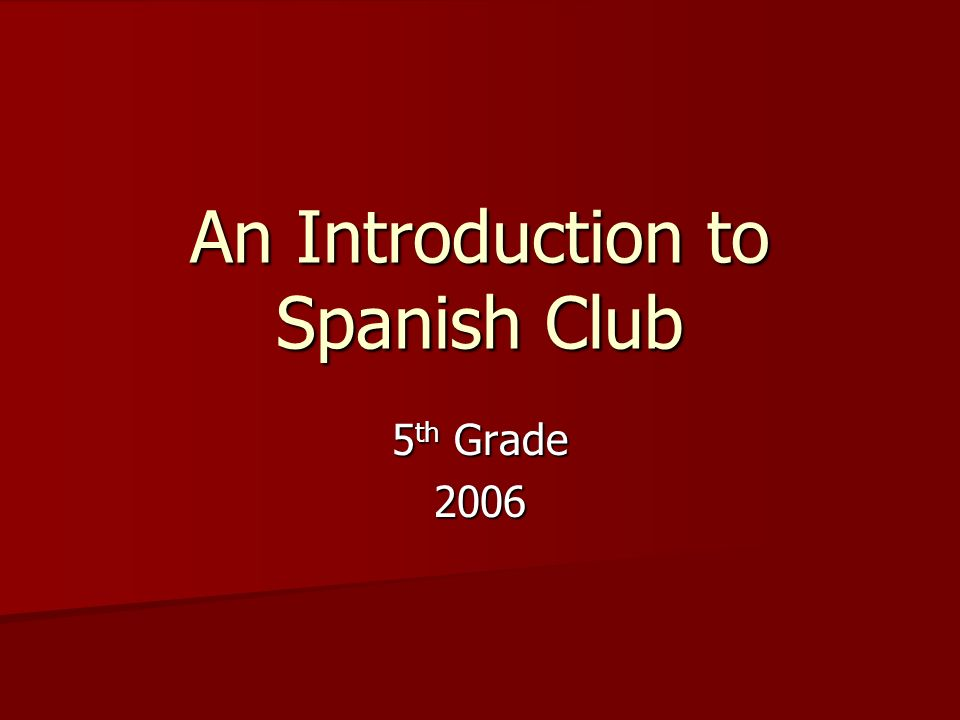 An Introduction to Spanish Club 5 th Grade 2006