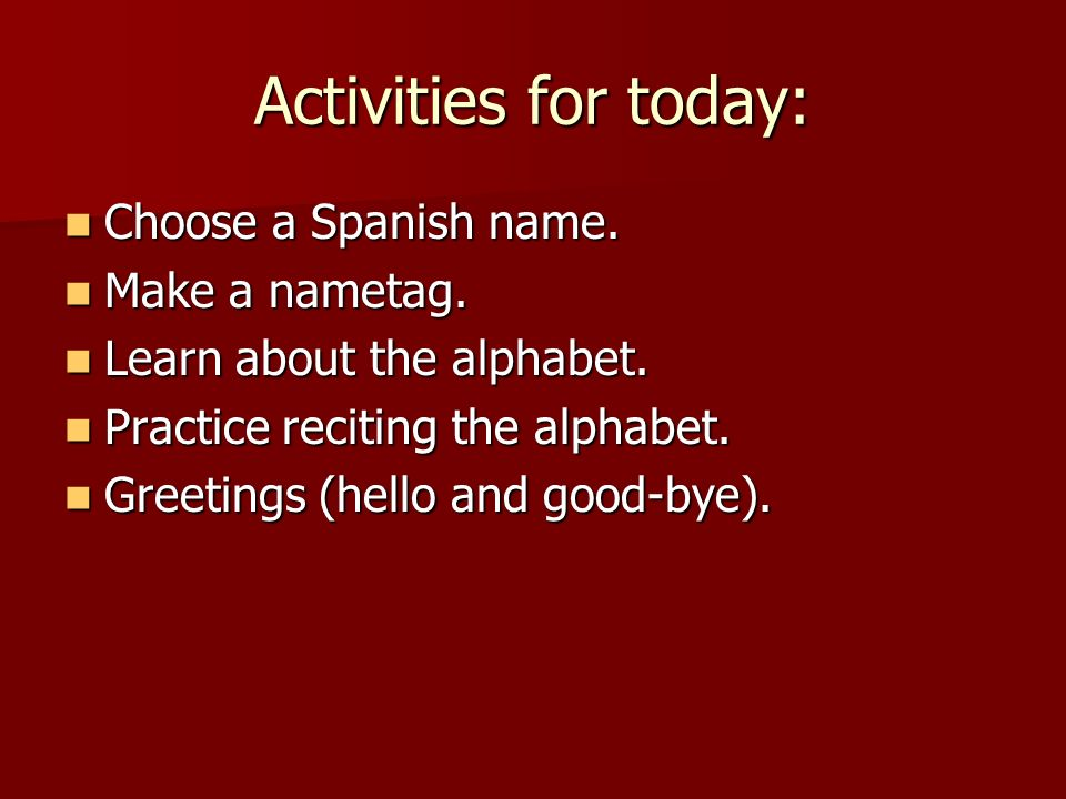 Activities for today: Choose a Spanish name. Choose a Spanish name.