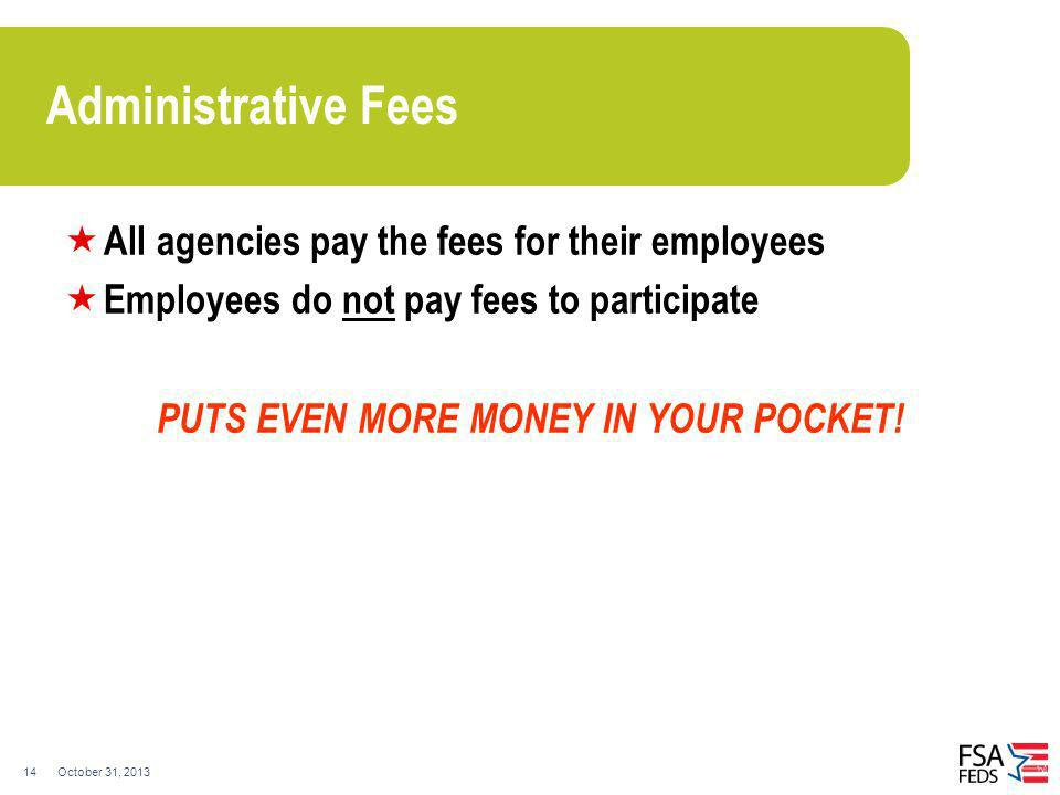 October 31, 201314 Administrative Fees All agencies pay the fees for their employees Employees do not pay fees to participate PUTS EVEN MORE MONEY IN