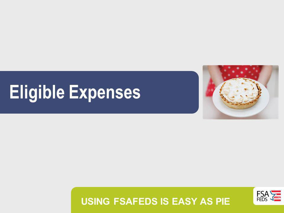Eligible Expenses USING FSAFEDS IS EASY AS PIE