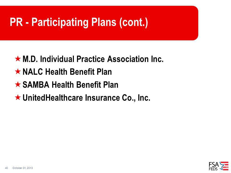 October 31, 201340 PR - Participating Plans (cont.) M.D. Individual Practice Association Inc. NALC Health Benefit Plan SAMBA Health Benefit Plan Unite