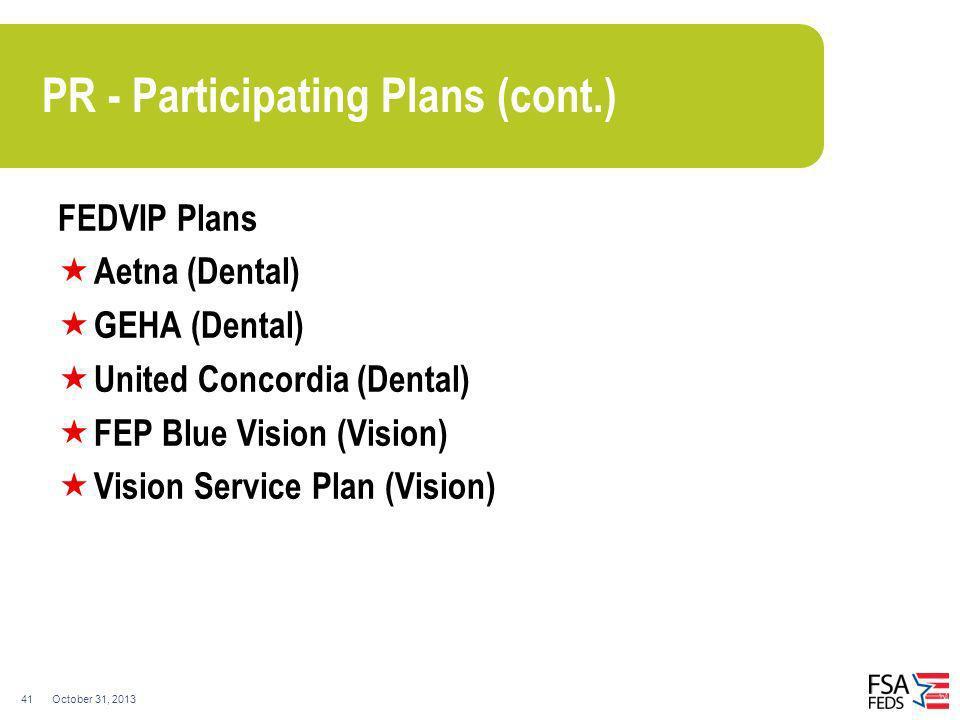 October 31, 201341 PR - Participating Plans (cont.) FEDVIP Plans Aetna (Dental) GEHA (Dental) United Concordia (Dental) FEP Blue Vision (Vision) Visio