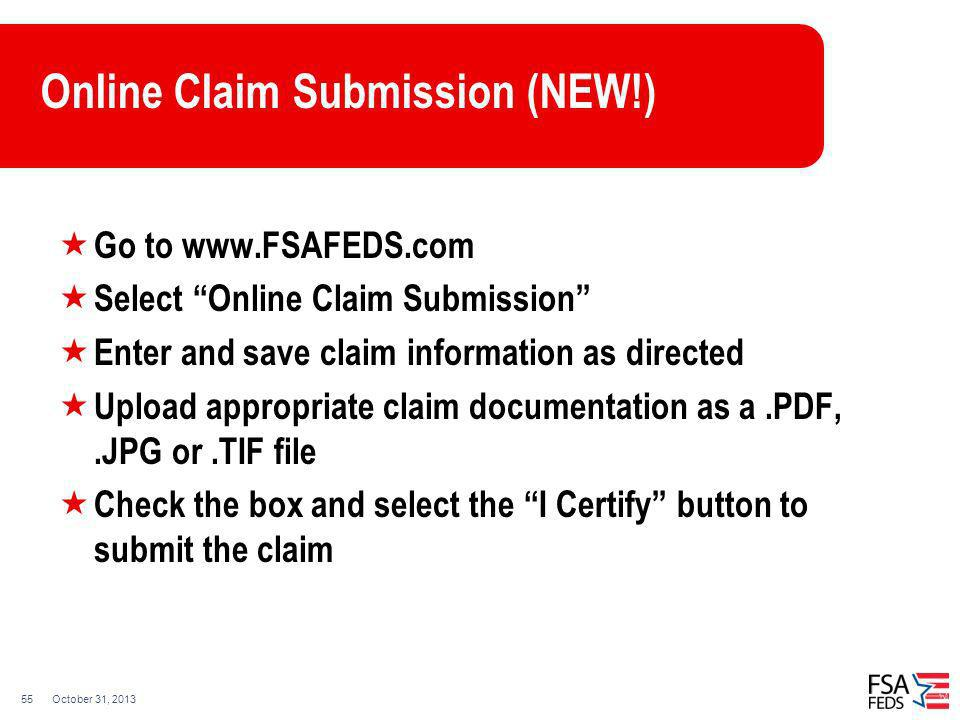 October 31, 201355 Online Claim Submission (NEW!) Go to www.FSAFEDS.com Select Online Claim Submission Enter and save claim information as directed Up