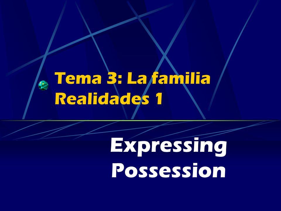 Tema 3: La familia Realidades 1 Expressing Possession