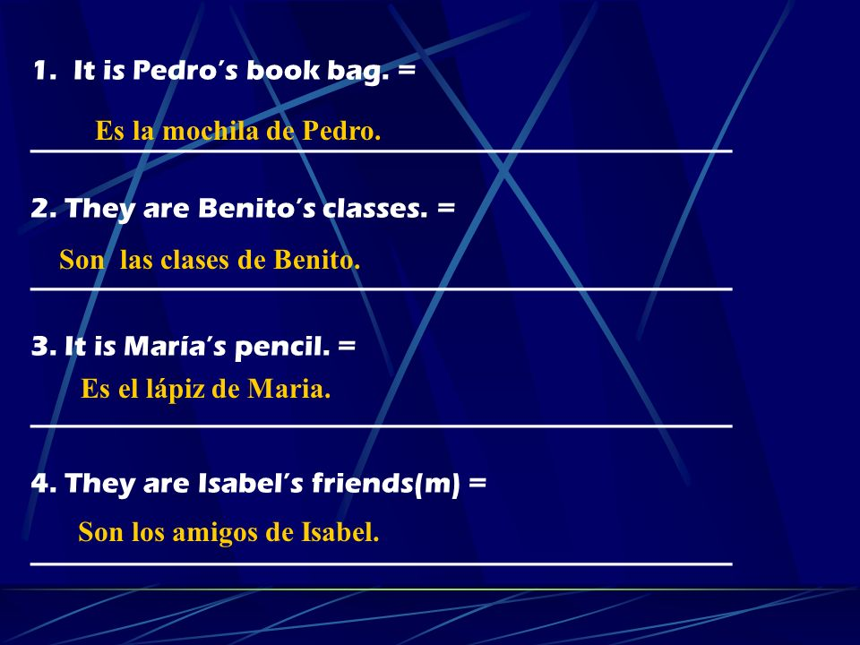 Translate these examples… 1.It is Pedros book bag.