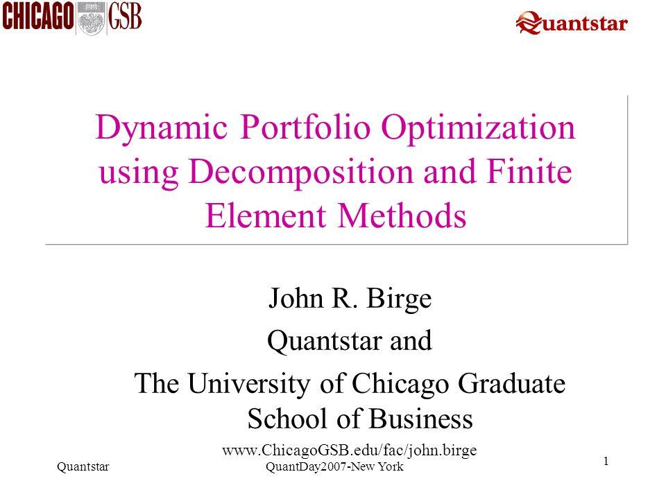 Quantstar QuantDay2007-New York 1 Dynamic Portfolio Optimization using Decomposition and Finite Element Methods John R. Birge Quantstar and The Univer
