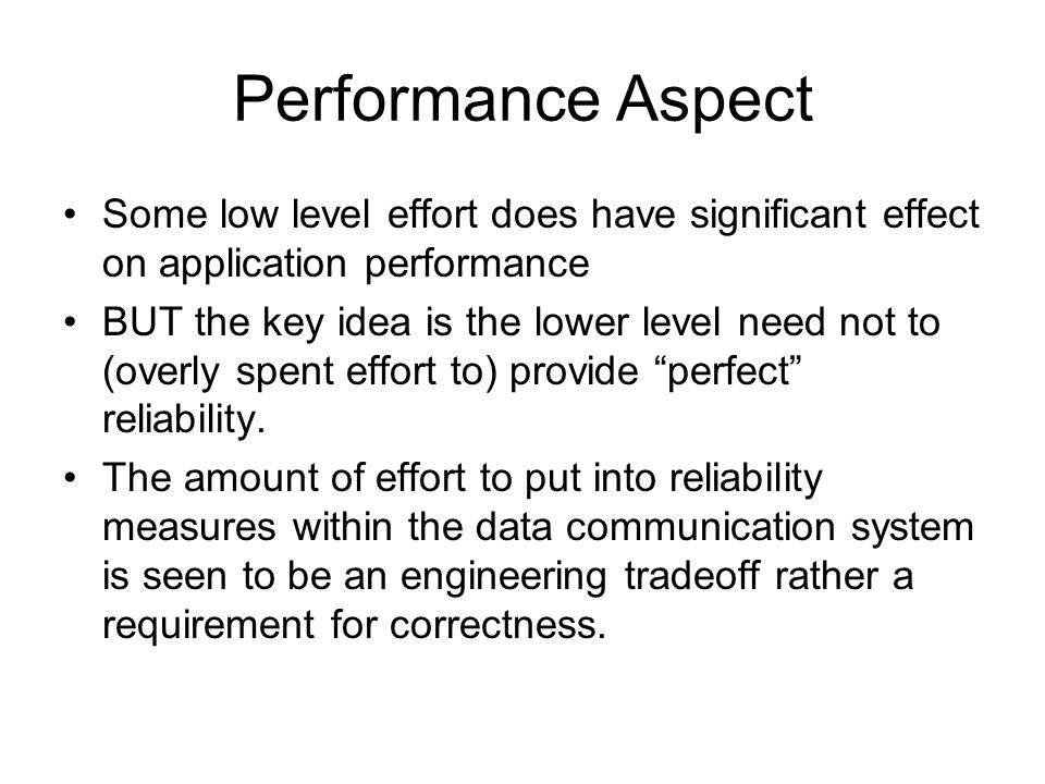 Performance Aspect Some low level effort does have significant effect on application performance BUT the key idea is the lower level need not to (over