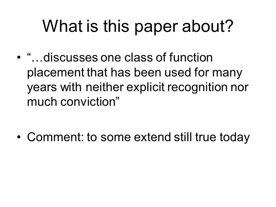 What is this paper about? …discusses one class of function placement that has been used for many years with neither explicit recognition nor much conv