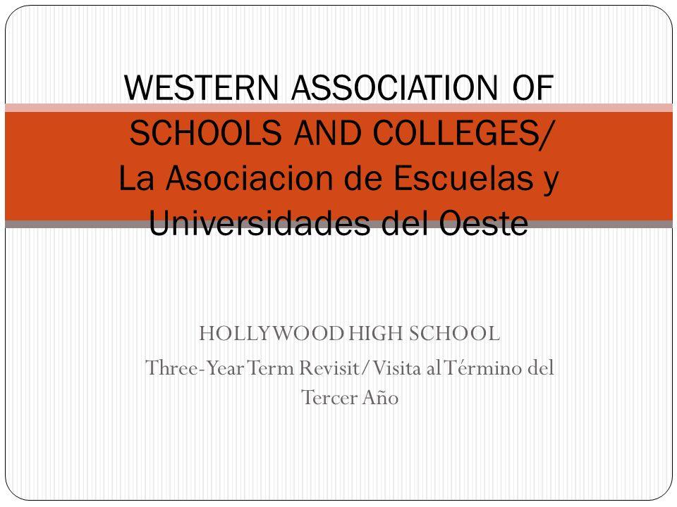 HOLLYWOOD HIGH SCHOOL Three-Year Term Revisit/Visita al Término del Tercer Año WESTERN ASSOCIATION OF SCHOOLS AND COLLEGES/ La Asociacion de Escuelas