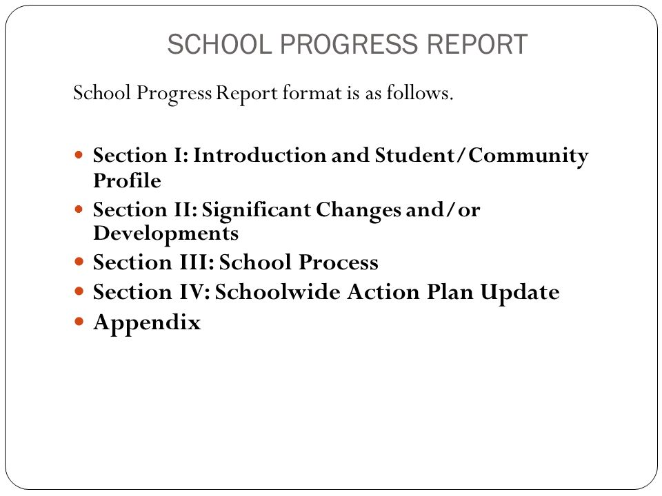 SCHOOL PROGRESS REPORT School Progress Report format is as follows. Section I: Introduction and Student/Community Profile Section II: Significant Chan