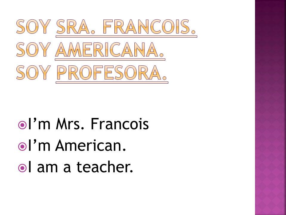 Im Mrs. Francois Im American. I am a teacher.