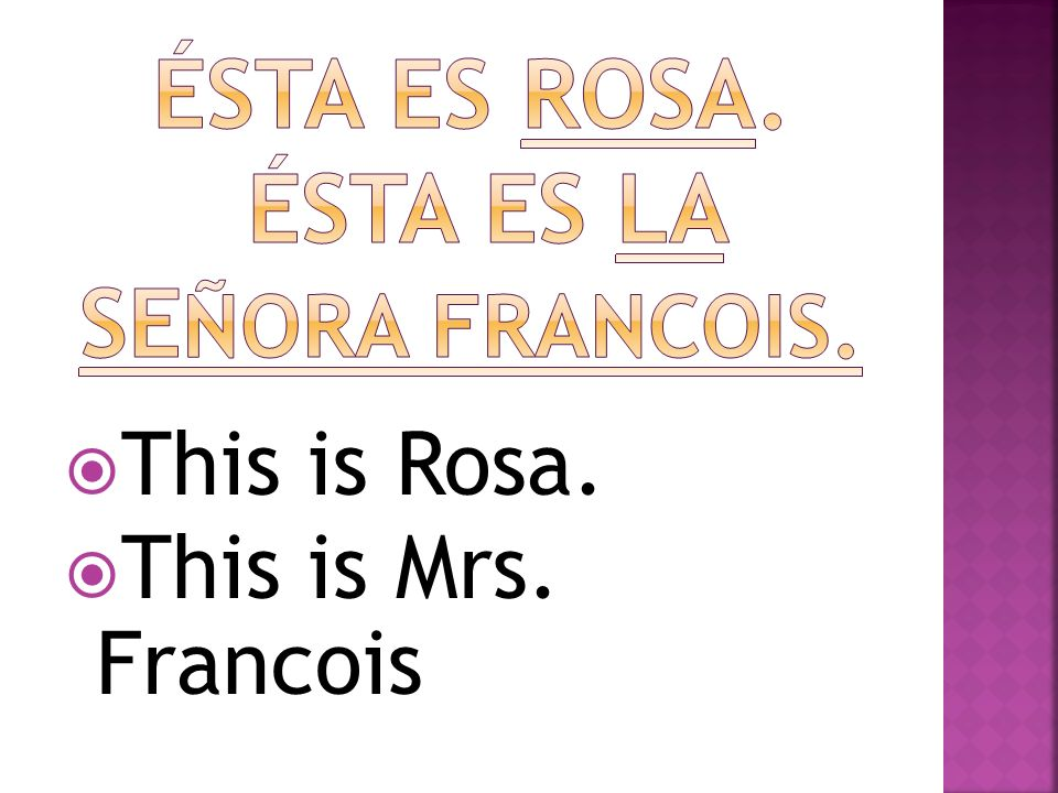 This is Rosa. This is Mrs. Francois