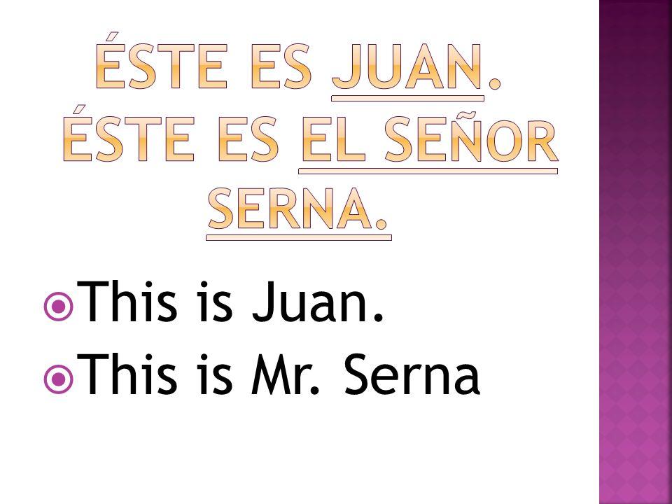 This is Juan. This is Mr. Serna