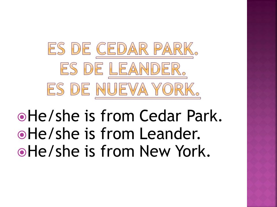He/she is from Cedar Park. He/she is from Leander. He/she is from New York.