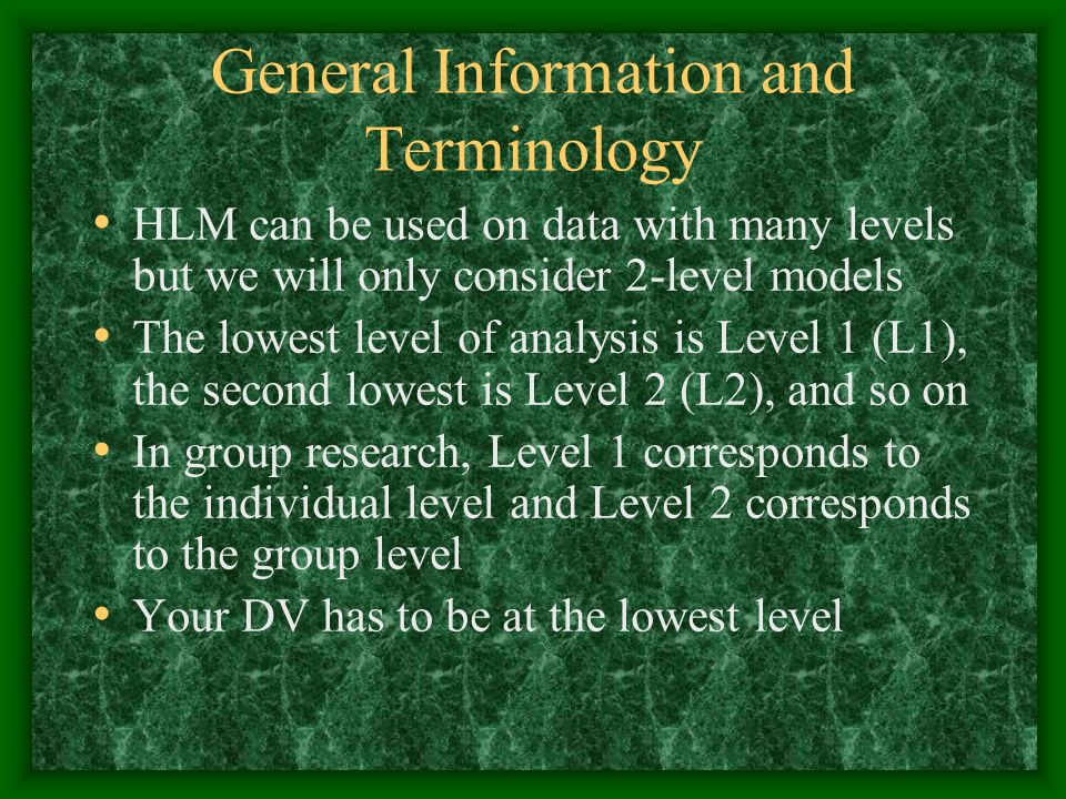 General Information and Terminology HLM can be used on data with many levels but we will only consider 2-level models The lowest level of analysis is