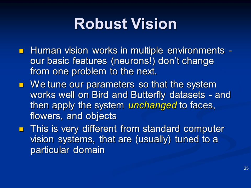 25 Human vision works in multiple environments - our basic features (neurons!) dont change from one problem to the next. Human vision works in multipl