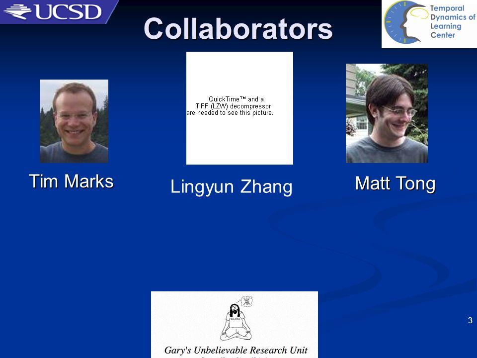 3 Collaborators Tim Marks Matt Tong Lingyun Zhang