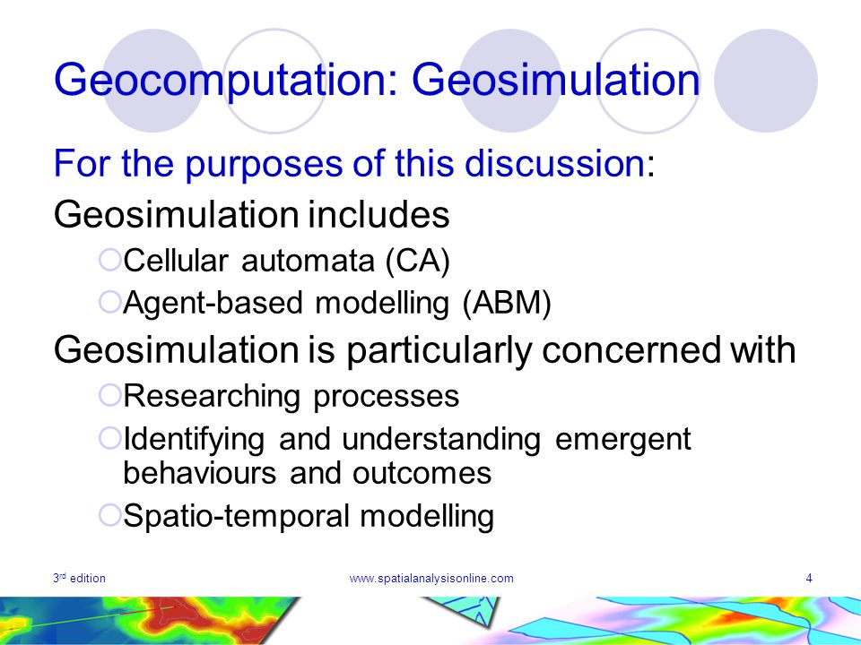 3 rd editionwww.spatialanalysisonline.com4 Geocomputation: Geosimulation For the purposes of this discussion: Geosimulation includes Cellular automata